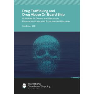 Drug Trafficking and Drug Abuse On Board Ship. Guidelines for Owners and Masters on Preparation, Prevention and Response, 6th edition