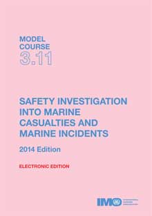 IMO Model course: Safety Investigation into Marine Casualties and Incidents, 2014 Edition – ETB311E