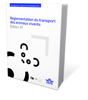 IATA Reglementation du transport des animaux vivants 2021 - IATA LAR French