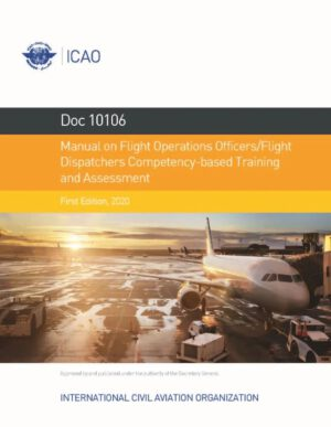 Manual on Flight Operations Officers/Flight Dispatchers Competency-based Training and Assessment (Doc 10106)